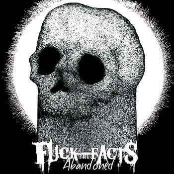 """Fuck The Facts: l'EP """"Abandoned"""" in streaming"""